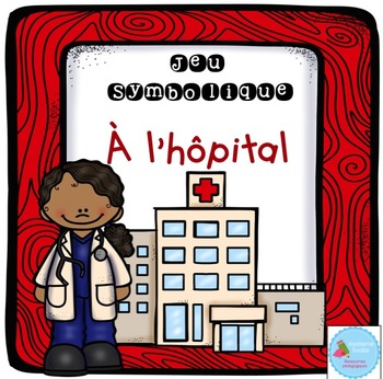 French Dramatic Play (Hospital)/ À l'hôpital {Jeu symbolique}