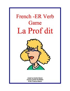 French ER Verb Game  La Prof dit