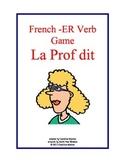 French ER Verb Game  La Prof dit