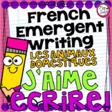 French Emergent Writing - Les animaux domestiques