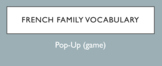 French Family Member Vocabulary Game: Pop-Up
