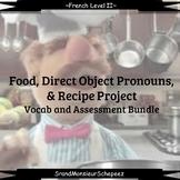 French- Food, Direct Object Pronouns, & Recipe Project Vocab & Assessment Bundle