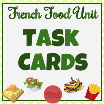 French Food Unit - Task Cards [La Nourriture]