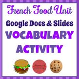 French Food Unit - Google Docs Vocabulary Activity [La Nourriture]
