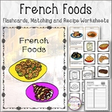 French Foods Flashcards, Matching and Recipe Worksheets
