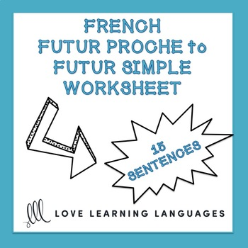 French Futur Proche to Futur Simple Worksheets - French Future Tense