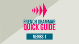 French Grammar - Quick Guide - Verbs 1