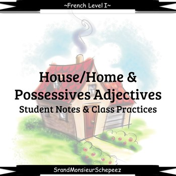 French: House, Home & Possessives Student Notes and Class Practice Bundle