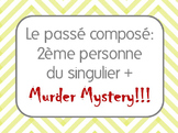 French II Le passé composé: 2nd person singular (tu) and Murder Mystery!