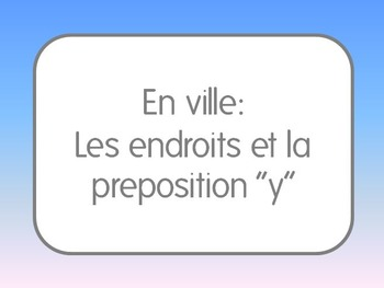 French I/II: Places in town + y