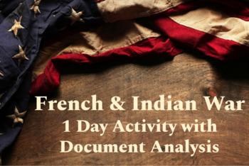 French & Indian War 1 Day Lesson with Document Analysis Activity