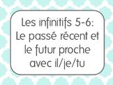 French Infinitives Lesson 6: Le futur proche et le passé récent avec il/je/tu
