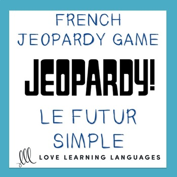 Le Futur Simple - French Jeopardy Game - French Simple Future Tense