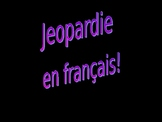 French Jeopardy - home and city