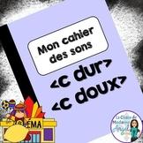 French Phonics Activities: Mon cahier des sons {c dur} et {c doux}