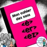 French Phonics Activities:  Mon cahier des sons {é}, {ez} et {er}