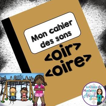 French Phonics Activities: Mon cahier des sons {oir} et {oire}