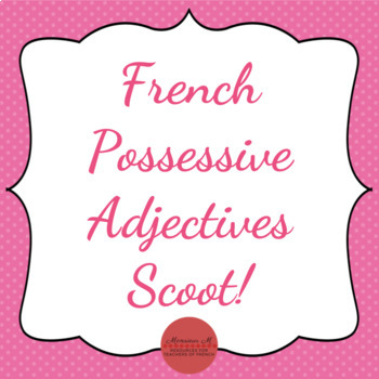 French Possessive Adjectives Scoot [Les adjectifs possessifs]