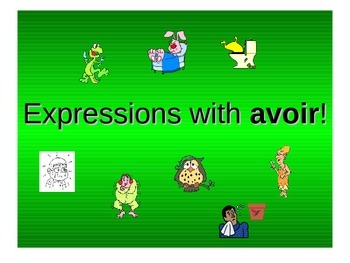 French Teaching Resources: PowerPoint Presentation: Expressions with Avoir.