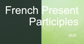 French Present Participles : 15-point quiz
