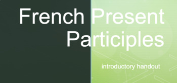 French Present Participles : introductory handout