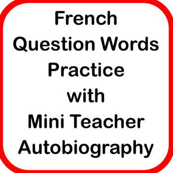 French Question Words Practice with Reading Passage (Mini Teacher Autobiography)