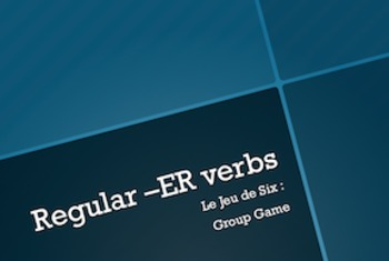 French Regular -ER Verbs : Le Jeu de Six group game