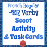 French Regular -ER Verbs : Scoot Activity & Task Cards