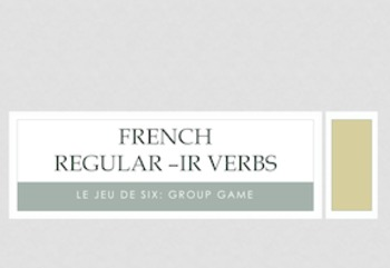 French Regular -IR Verbs : Le Jeu de Six (Group Game)