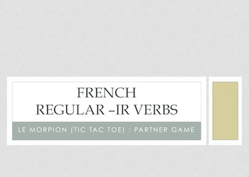 French Regular -IR Verbs : Le Morpion (Tic Tac Toe) partner game