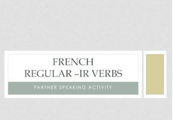 French Regular -IR Verbs : Partner Speaking Activity