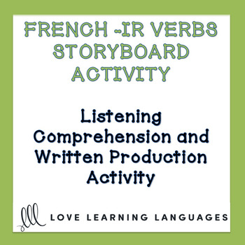 French Regular IR Verbs - Storyboard Listening Comprehension - Distance Learning