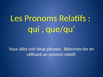 French Relative Pronouns : QUI/QUE practice