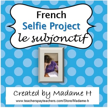 French Selfie Project Le Subjonctif