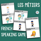 French Speaking Game   similar to J'ai ... Qui a ...?   JE PARLE AVEC + MÉTIERS