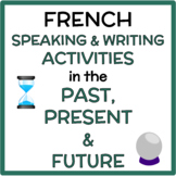 French Speaking + Writing Activity in the Past, Present an