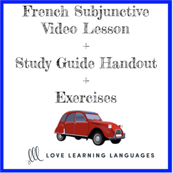 French Subjunctive Video Lesson + Lesson Guide + Exercises - Le Subjonctif