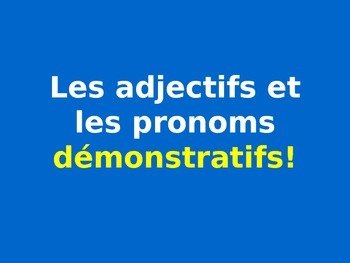 French Teaching Resources. Demonstrative Adjectives & Demonstrative Pronouns.