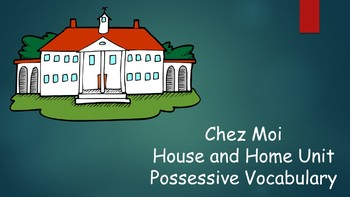French 1 Unit- House and Home and Possessives
