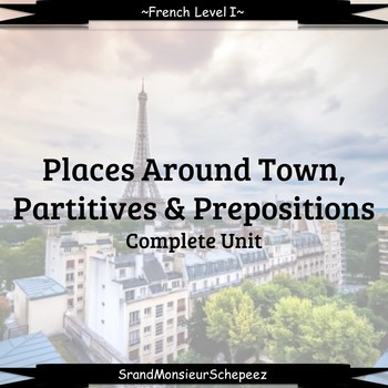 French 1 Unit- Places, Prepositions, Partitives, Aller + inf, & Vouloir