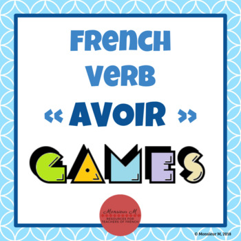 French Verb AVOIR - Games!!