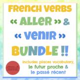 French Verbs ALLER & VENIR BUNDLE!!! [les endroits, futur proche, passé récent]