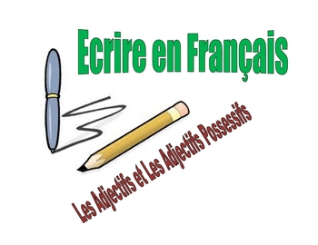 French Writing Activity : Adjectives and Possessive Adjectives