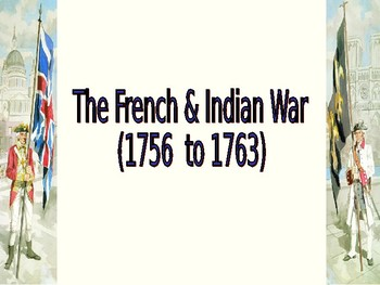 French and Indian War Brief Overview Guided Notes and PowerPoint Presentation