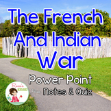 French and Indian War Power Point with Notes and Quiz