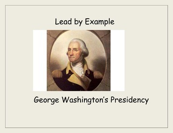 Lead by Example: George Washington, his Presidency, and hi