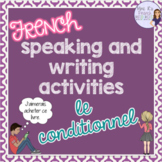 French conditional speaking and writing activities LE CONDITIONNEL
