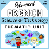 NO PREP THEMATIC UNIT BUNDLE | French Science Technology  | AP | Immersion 4+wks