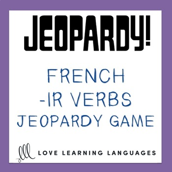 Regular French Verbs Ending in -IR:  French Jeopardy Game