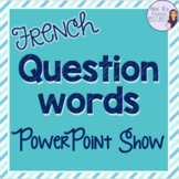 French question words PowerPoint presentation LES MOTS INTERROGATIFS